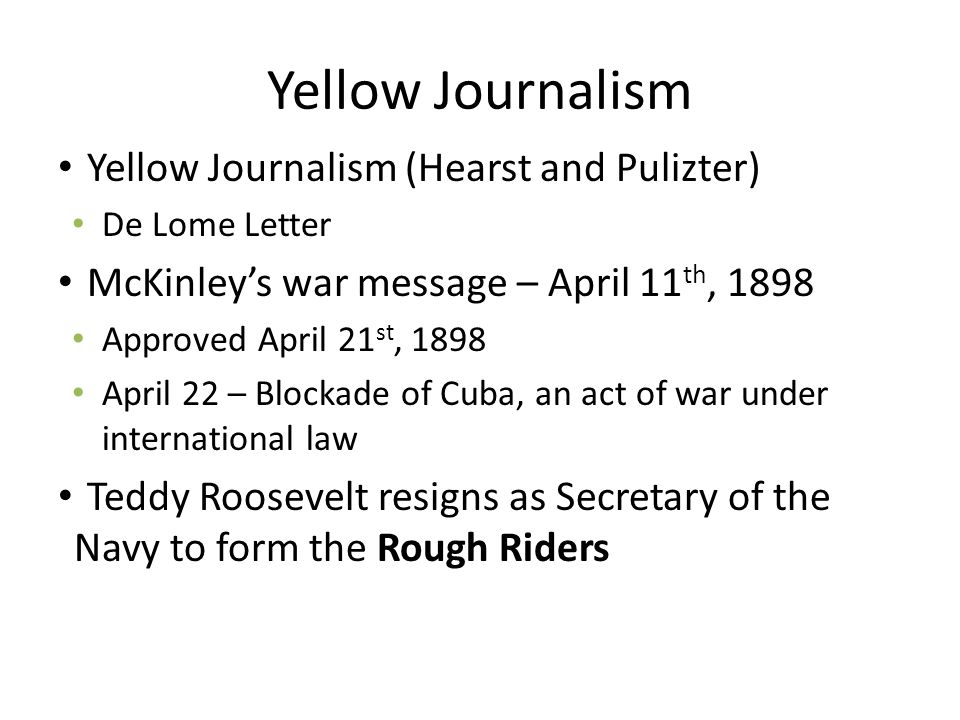 Yellow Journalism Yellow Journalism (Hearst and Pulizter)