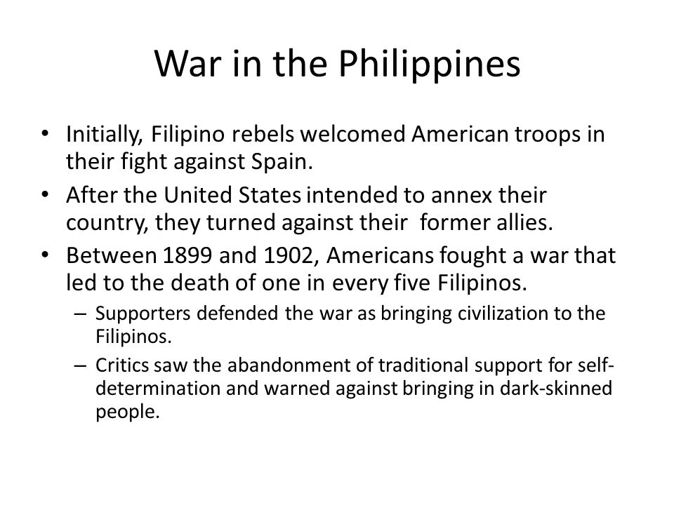 War in the Philippines Initially, Filipino rebels welcomed American troops in their fight against Spain.