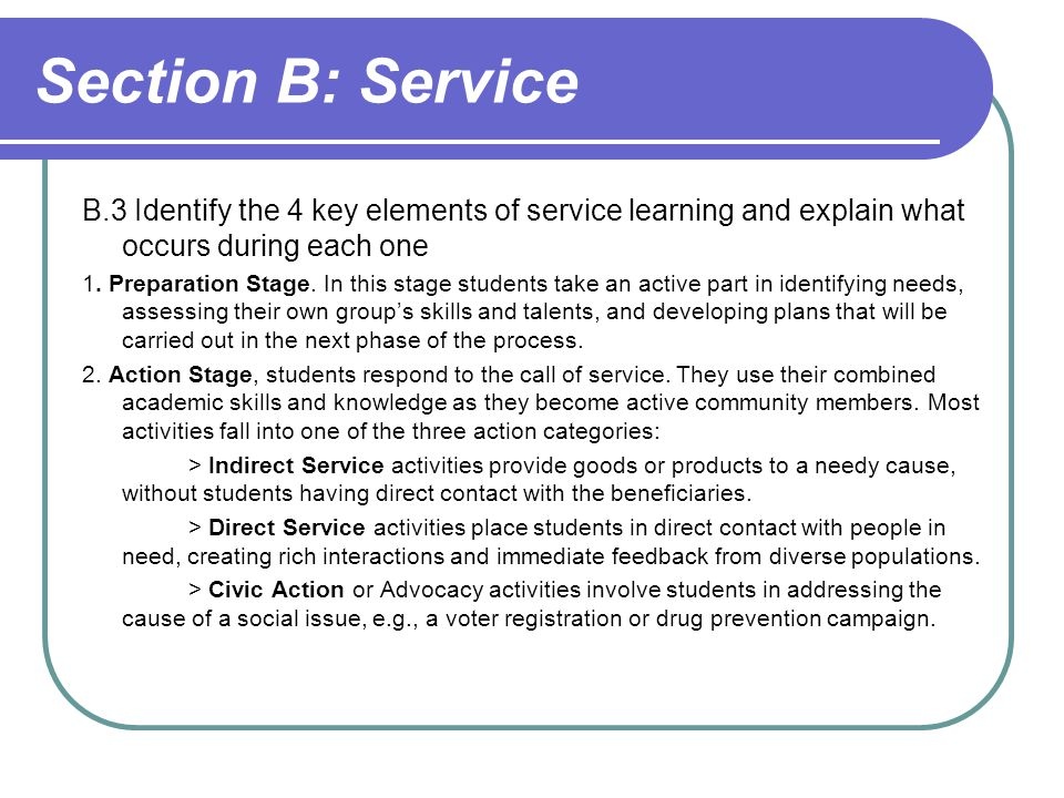 Section B: Service B.3 Identify the 4 key elements of service learning and explain what occurs during each one.