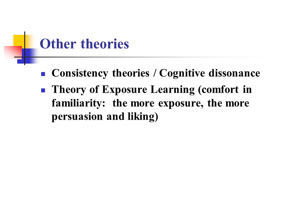 Other theories Consistency theories / Cognitive dissonance