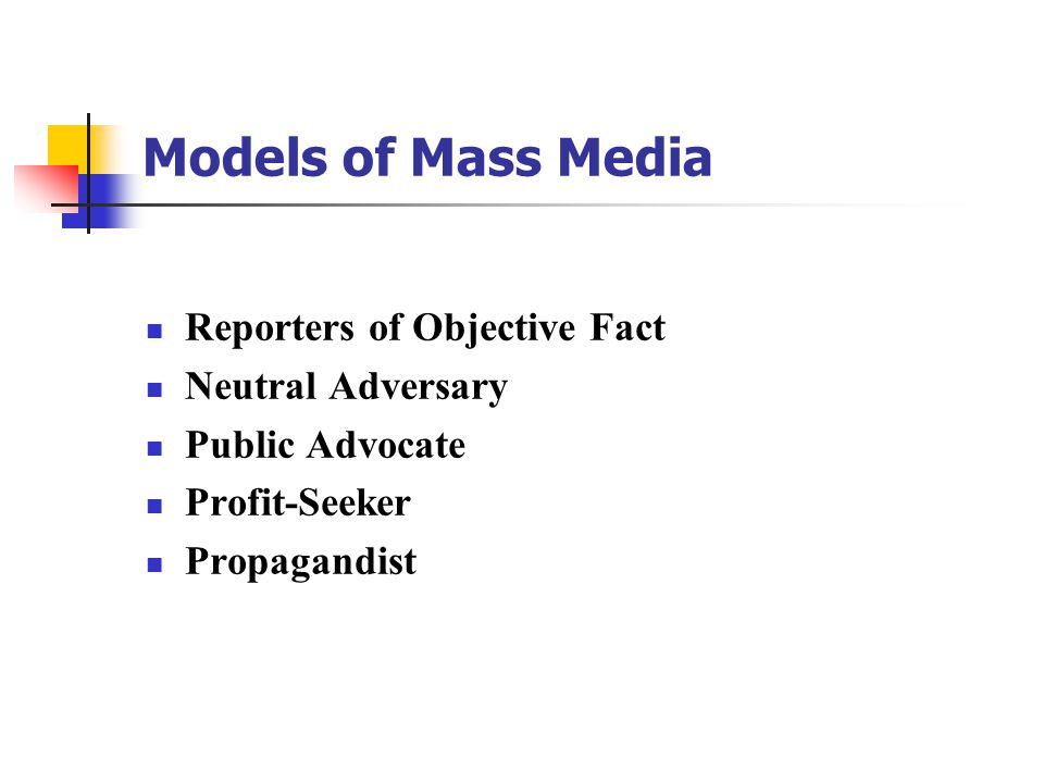 Models of Mass Media Reporters of Objective Fact Neutral Adversary