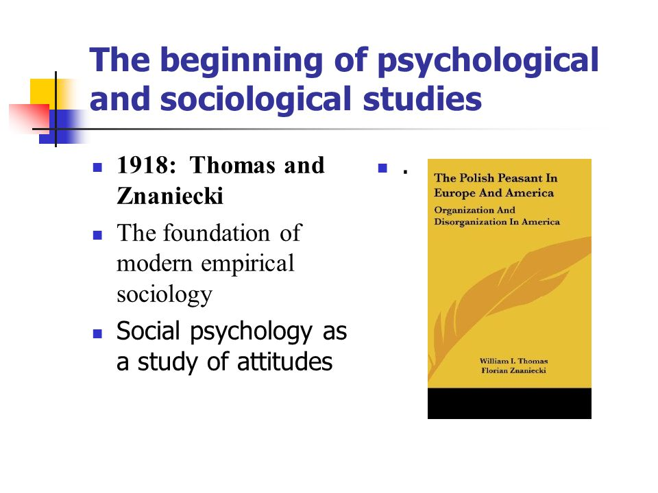 The beginning of psychological and sociological studies