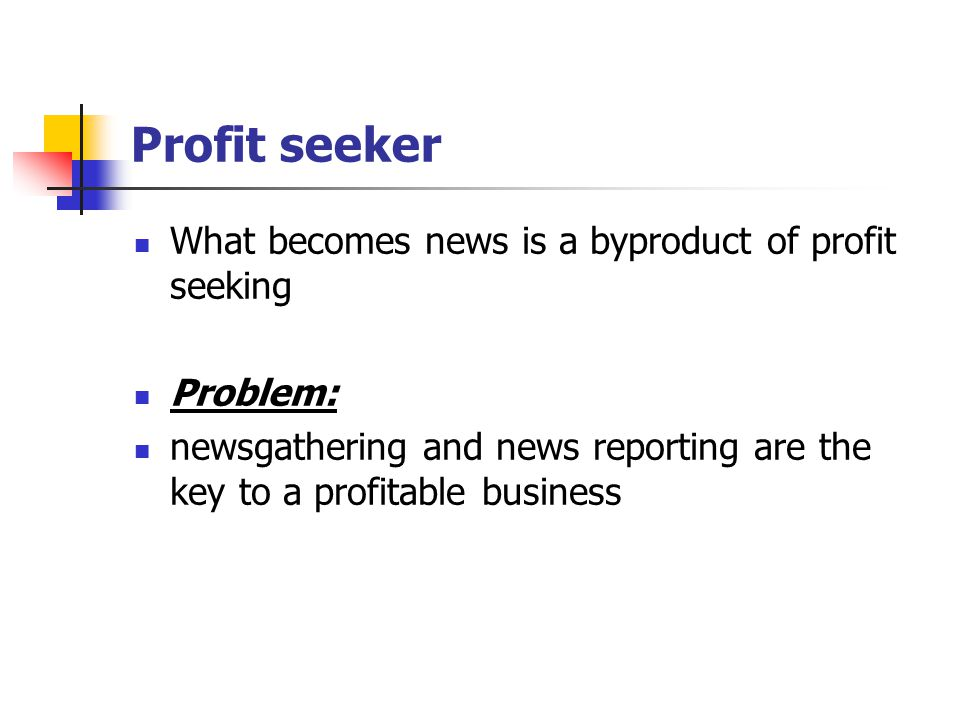 Profit seeker What becomes news is a byproduct of profit seeking
