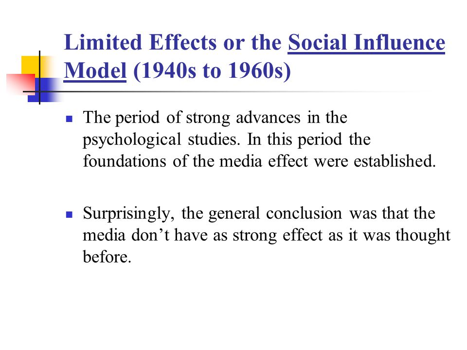 Limited Effects or the Social Influence Model (1940s to 1960s)