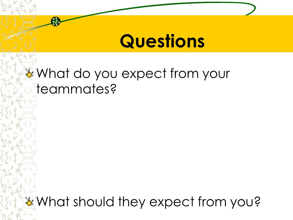 Questions What do you expect from your teammates