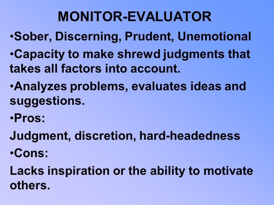 MONITOR-EVALUATOR Sober, Discerning, Prudent, Unemotional