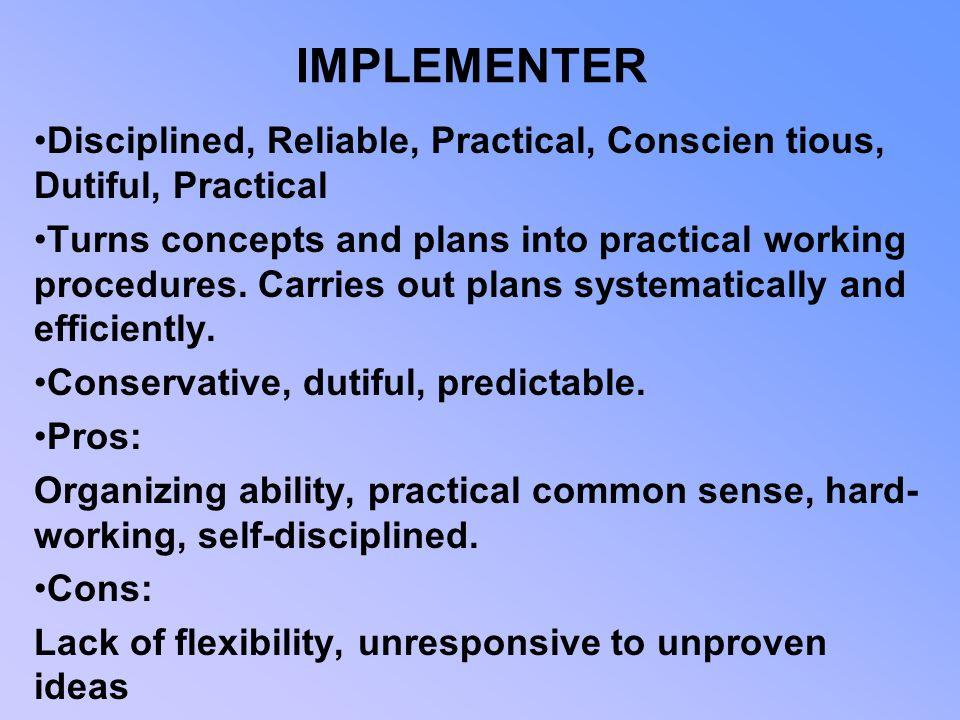 IMPLEMENTER Disciplined, Reliable, Practical, Conscien tious, Dutiful, Practical.