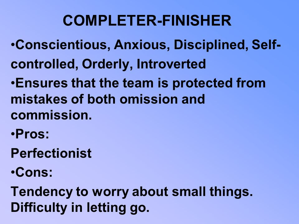 COMPLETER-FINISHER Conscientious, Anxious, Disciplined, Self-