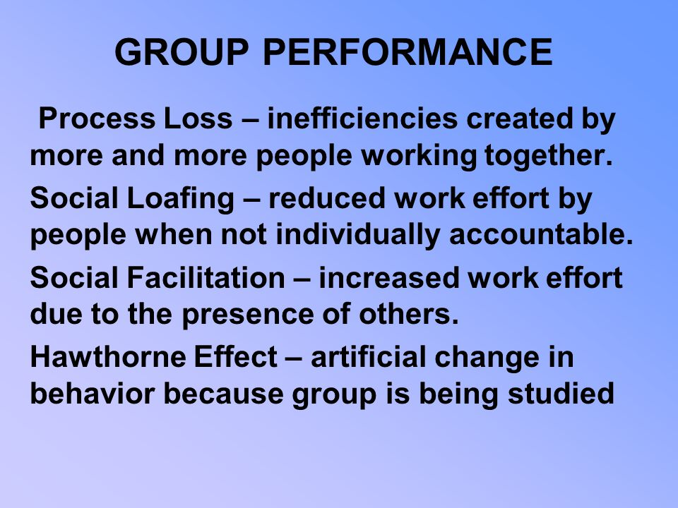 GROUP PERFORMANCE Process Loss – inefficiencies created by more and more people working together.