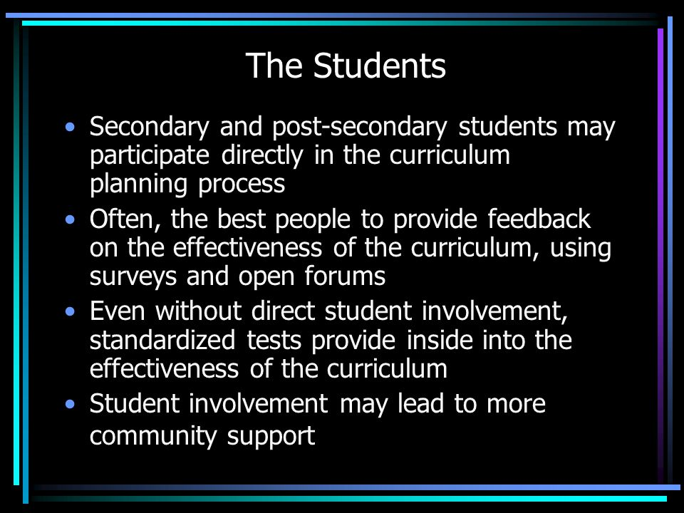 The Students Secondary and post-secondary students may participate directly in the curriculum planning process.