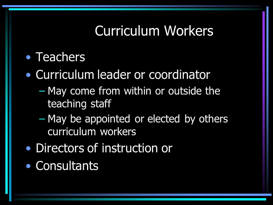 Curriculum Workers Teachers Curriculum leader or coordinator