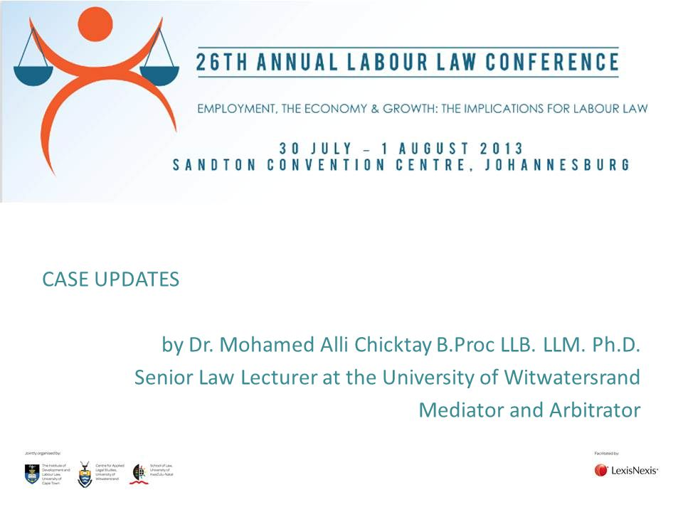 CASE UPDATES by Dr. Mohamed Alli Chicktay B.Proc LLB. LLM. Ph.D. Senior Law Lecturer at the University of Witwatersrand.
