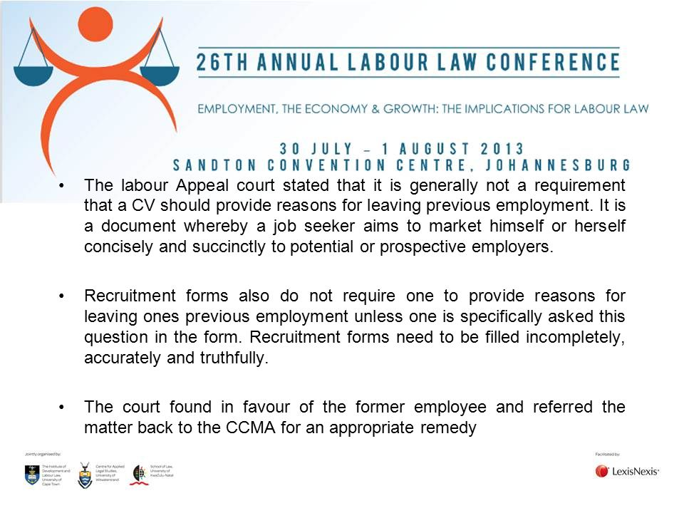 The labour Appeal court stated that it is generally not a requirement that a CV should provide reasons for leaving previous employment. It is a document whereby a job seeker aims to market himself or herself concisely and succinctly to potential or prospective employers.