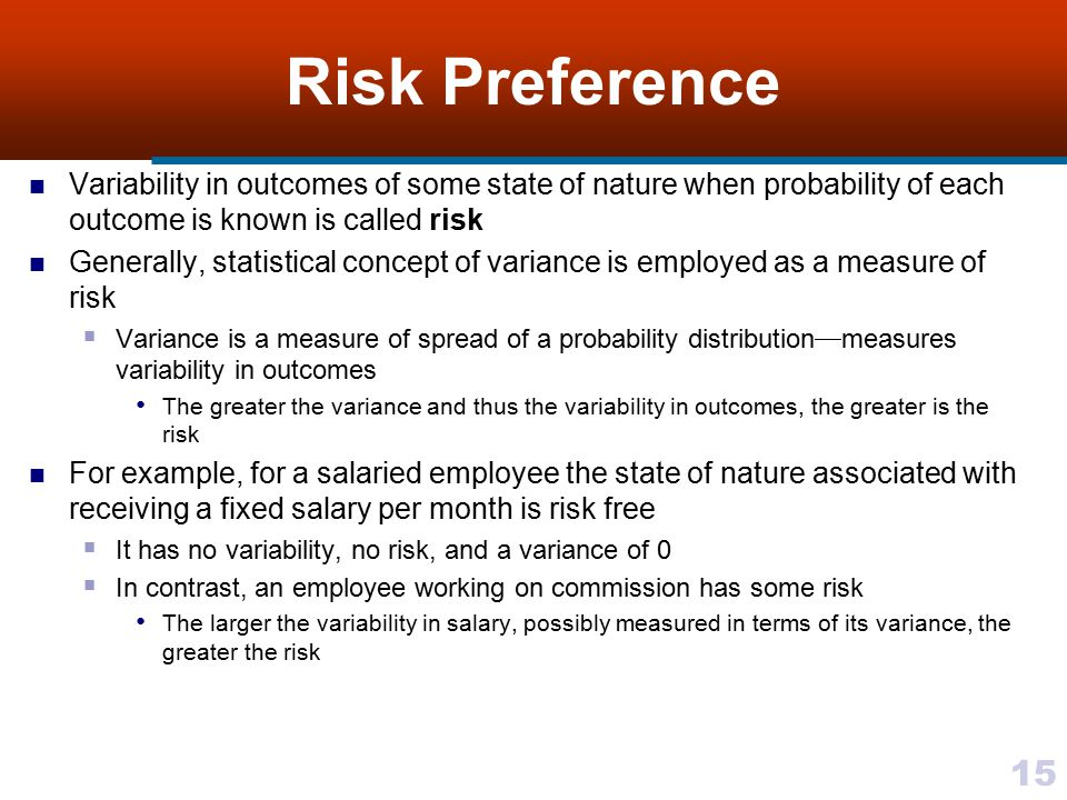 Risk Preference Variability in outcomes of some state of nature when probability of each outcome is known is called risk.