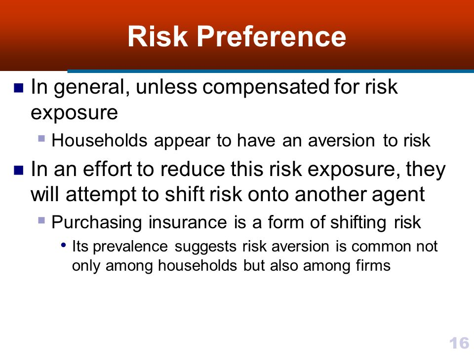 Risk Preference In general, unless compensated for risk exposure