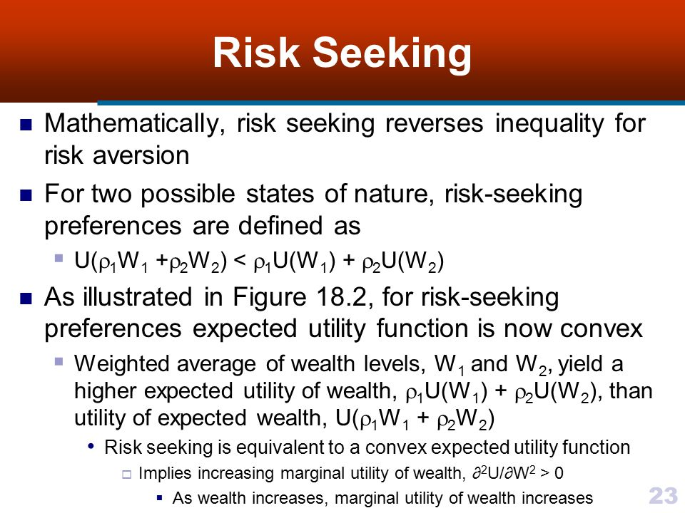 Risk Seeking Mathematically, risk seeking reverses inequality for risk aversion.
