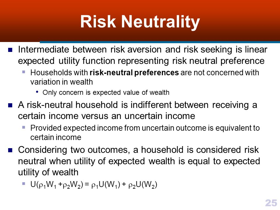 Risk Neutrality Intermediate between risk aversion and risk seeking is linear expected utility function representing risk neutral preference.