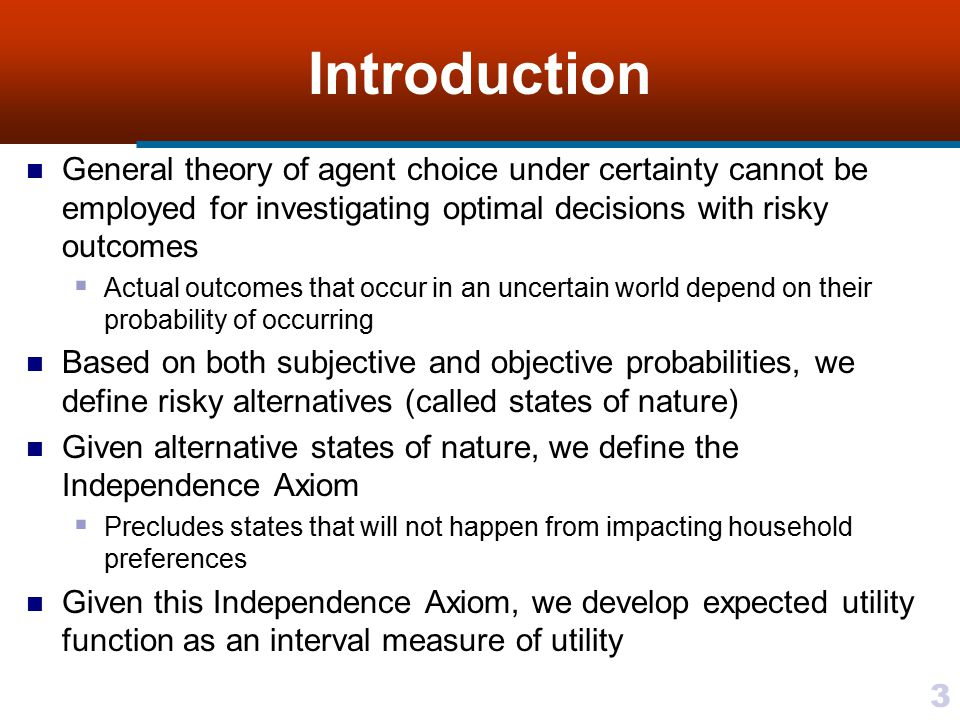 Introduction General theory of agent choice under certainty cannot be employed for investigating optimal decisions with risky outcomes.