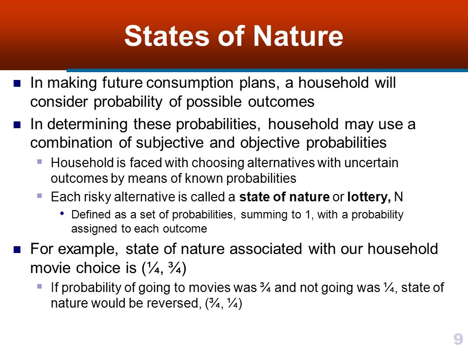 States of Nature In making future consumption plans, a household will consider probability of possible outcomes.