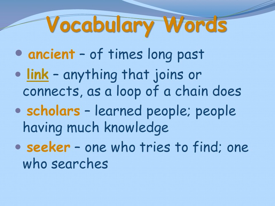 Vocabulary Words ancient – of times long past