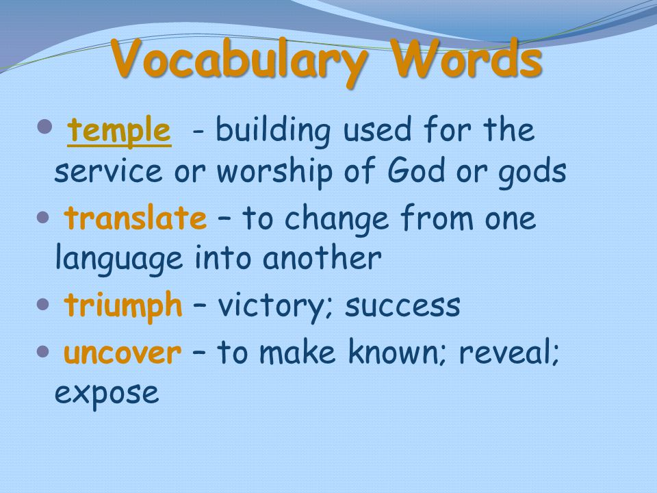 Vocabulary Words temple - building used for the service or worship of God or gods. translate – to change from one language into another.