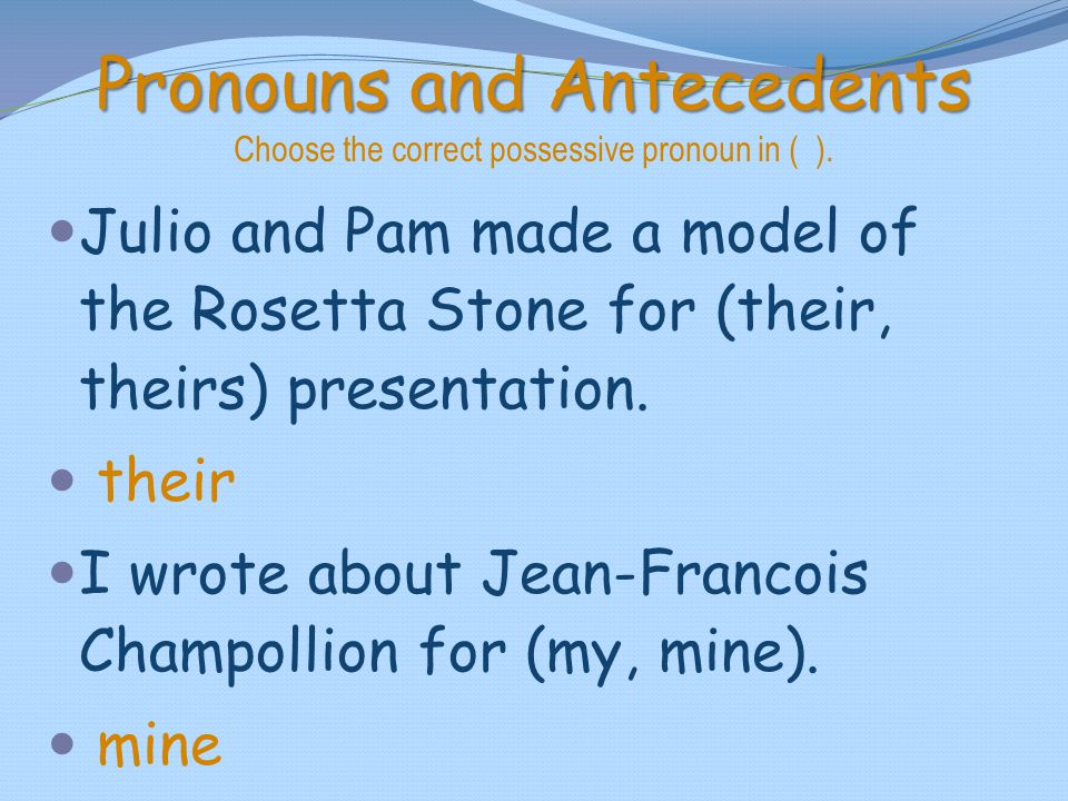 Pronouns and Antecedents Choose the correct possessive pronoun in ( ).