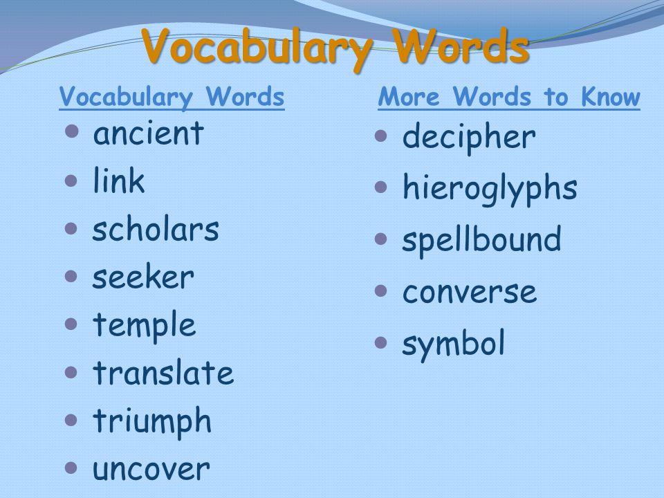 Vocabulary Words ancient decipher link hieroglyphs scholars spellbound