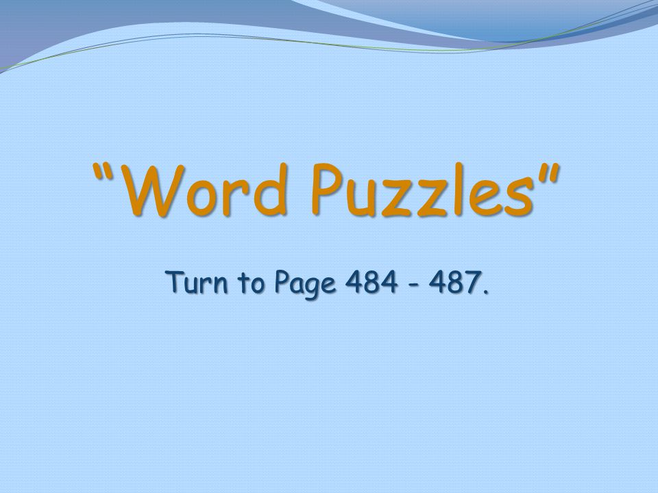 Word Puzzles Turn to Page 484 - 487.