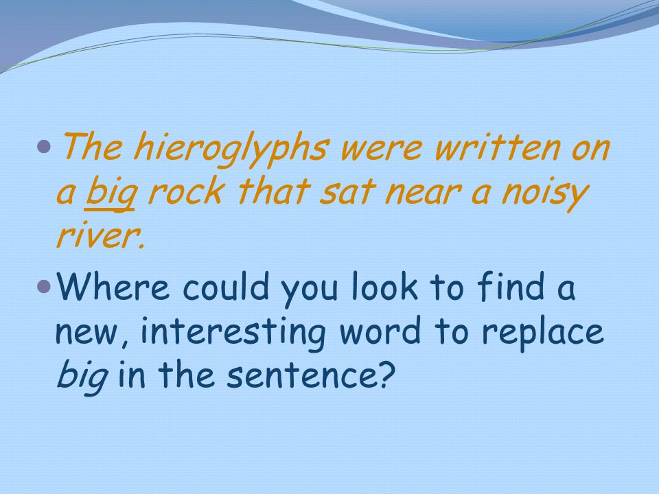 The hieroglyphs were written on a big rock that sat near a noisy river.