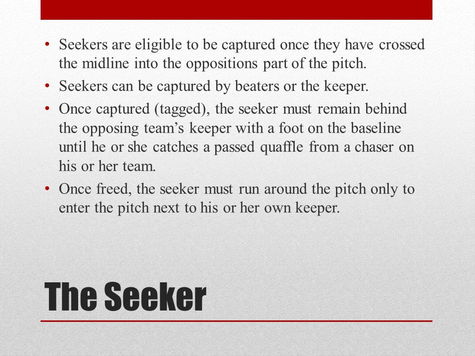 Seekers are eligible to be captured once they have crossed the midline into the oppositions part of the pitch.