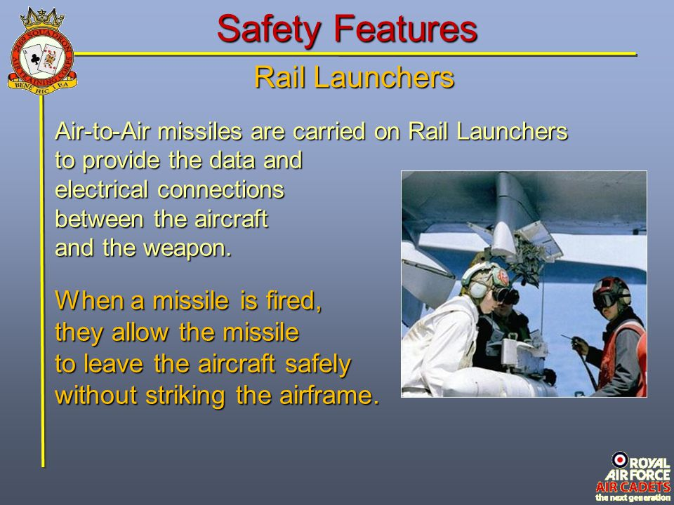 Safety Features Rail Launchers When a missile is fired,
