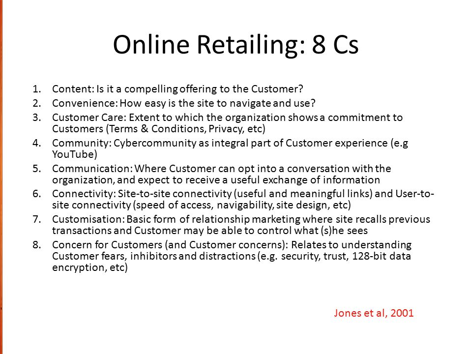 Online Retailing: 8 Cs Content: Is it a compelling offering to the Customer Convenience: How easy is the site to navigate and use