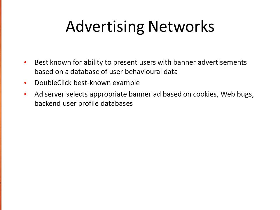 Advertising Networks Best known for ability to present users with banner advertisements based on a database of user behavioural data.