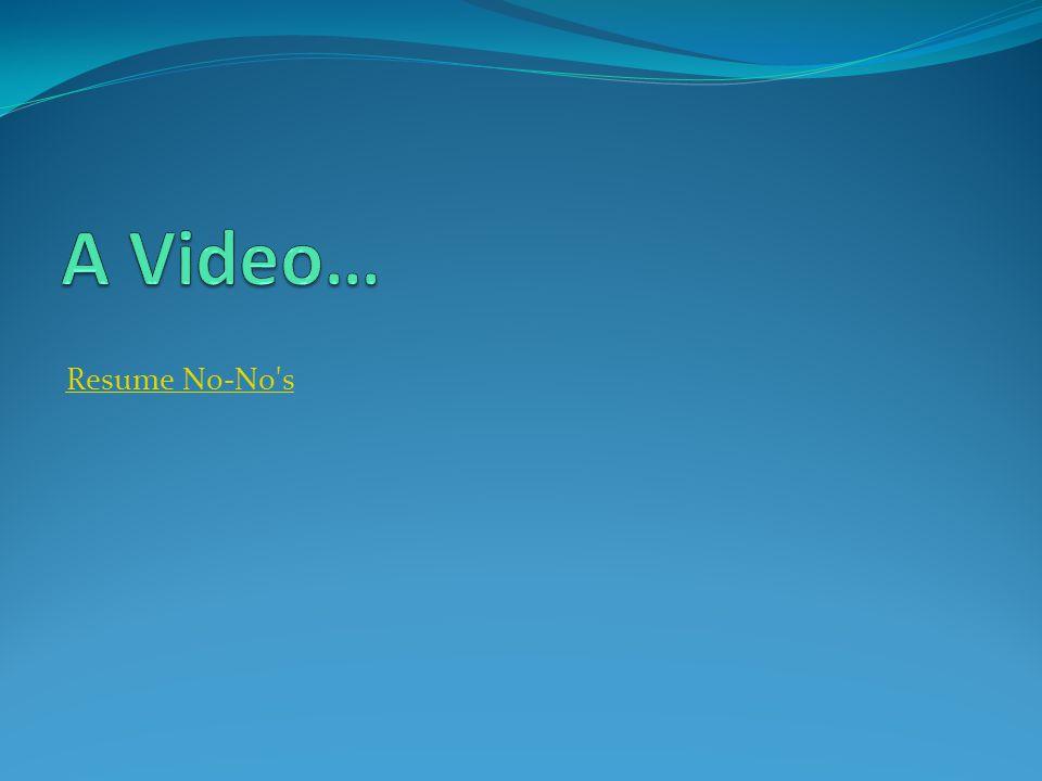 A Video… Resume No-No s