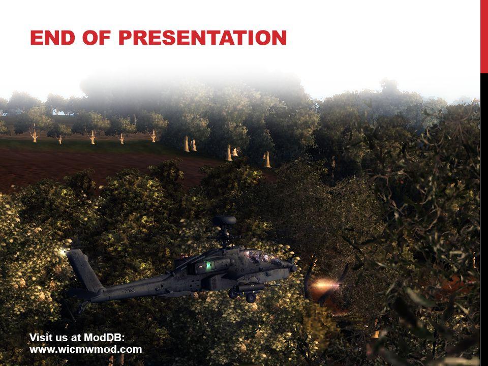 END OF PRESENTATION Visit us at ModDB: www.wicmwmod.com