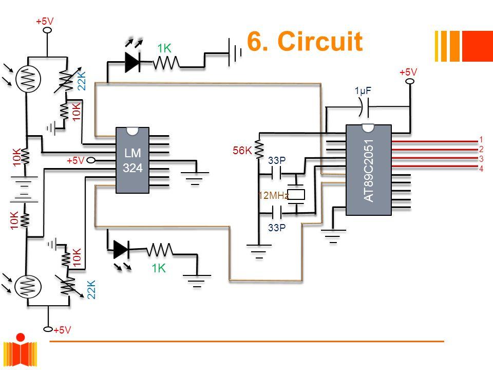 6. Circuit 1K LM 324 AT89C2051 1K 22K 10K 56K 10K 10K 10K 22K +5V +5V