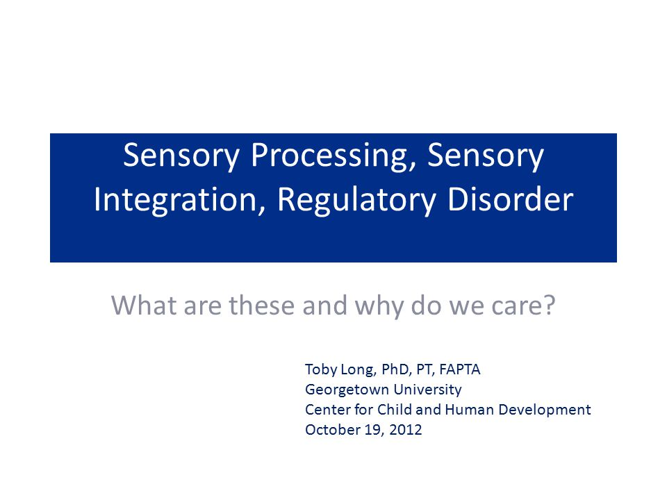 Sensory Processing, Sensory Integration, Regulatory Disorder