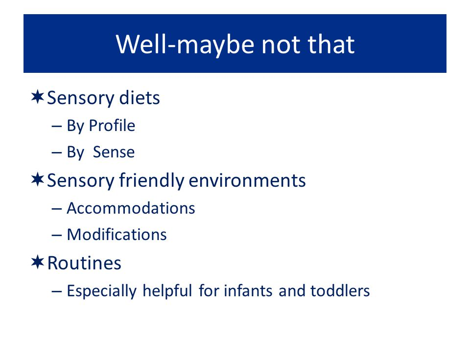 Well-maybe not that Sensory diets Sensory friendly environments