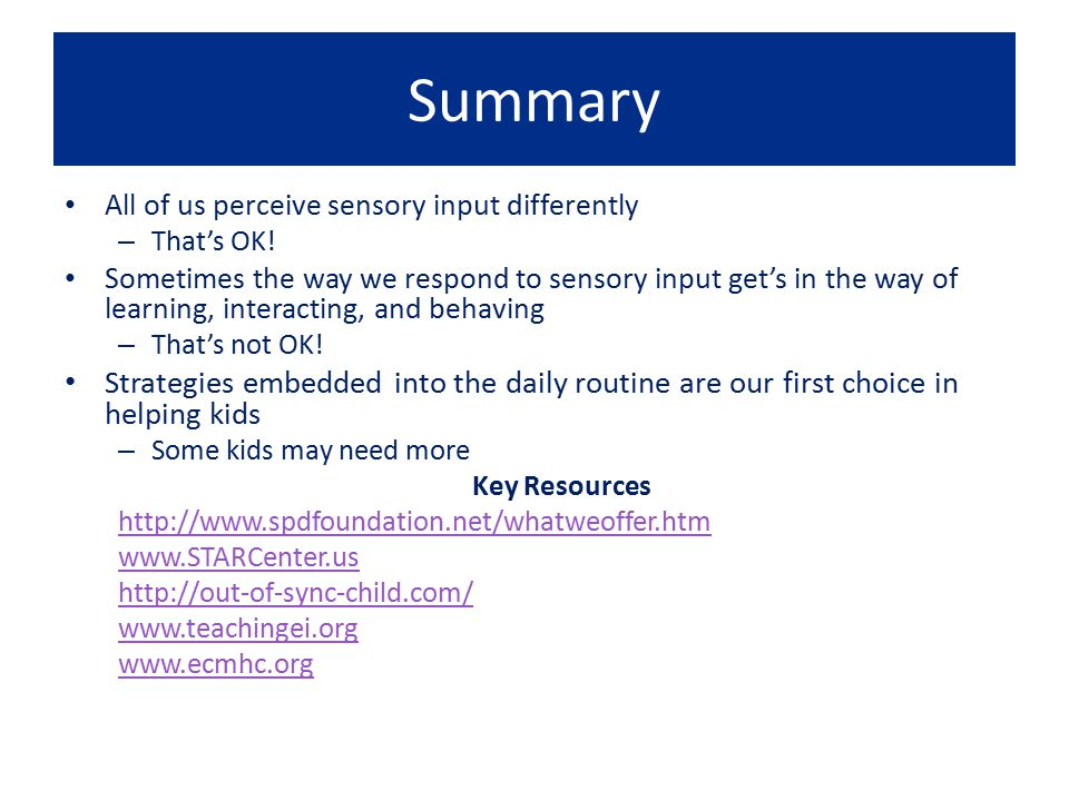 Summary All of us perceive sensory input differently. That's OK!