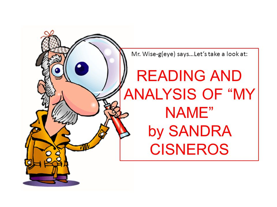 "my name sandra cisneros essay ""my name"" by sandra cisneros excerpted from the house on mango street in english my name means hope in spanish it means too many letters it means sadness."
