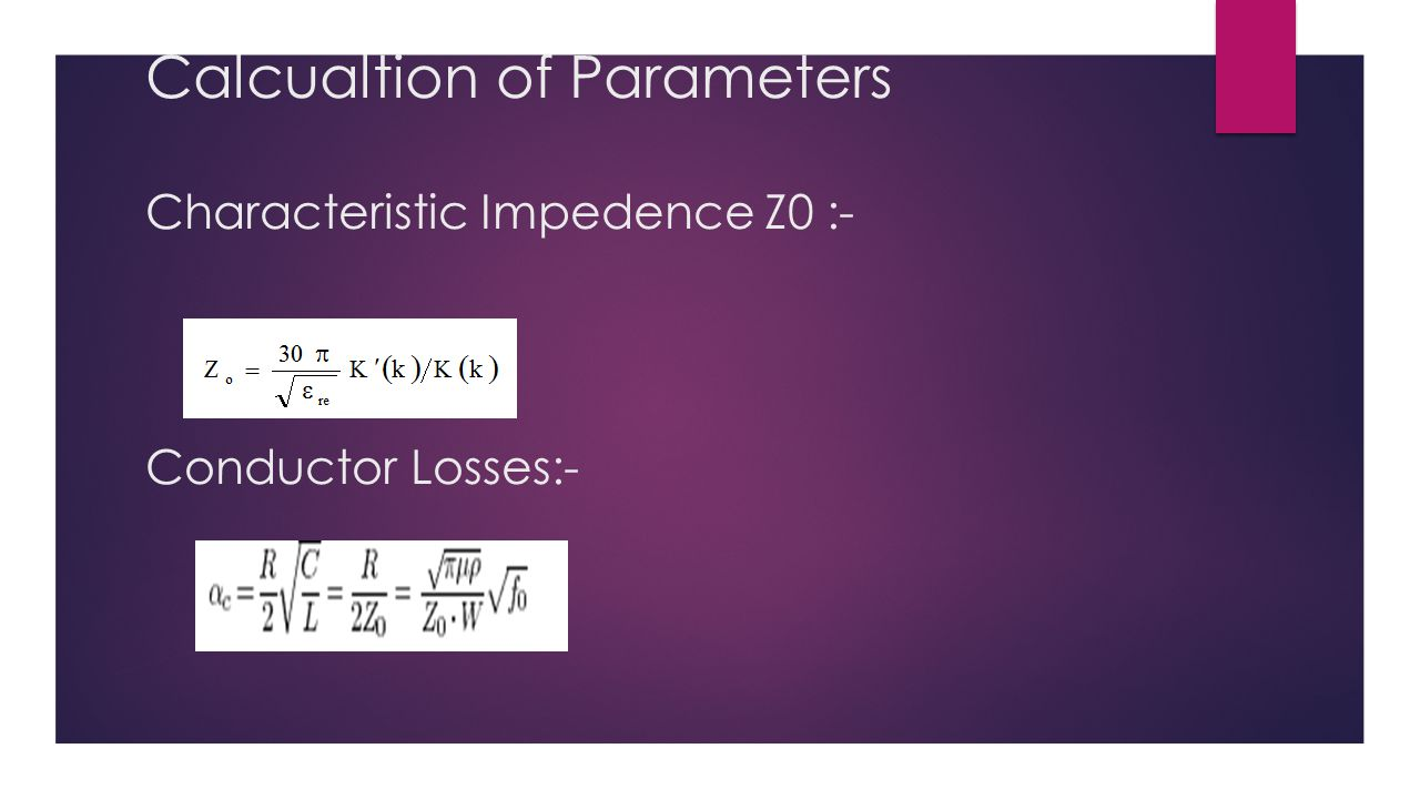 Calcualtion of Parameters Characteristic Impedence Z0 :- Conductor Losses:-