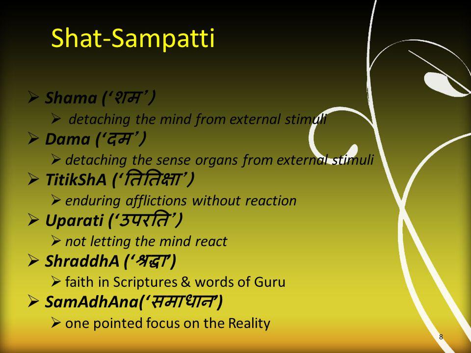 Shat-Sampatti Shama ('शम') Dama ('दम') TitikShA ('तितिक्षा')