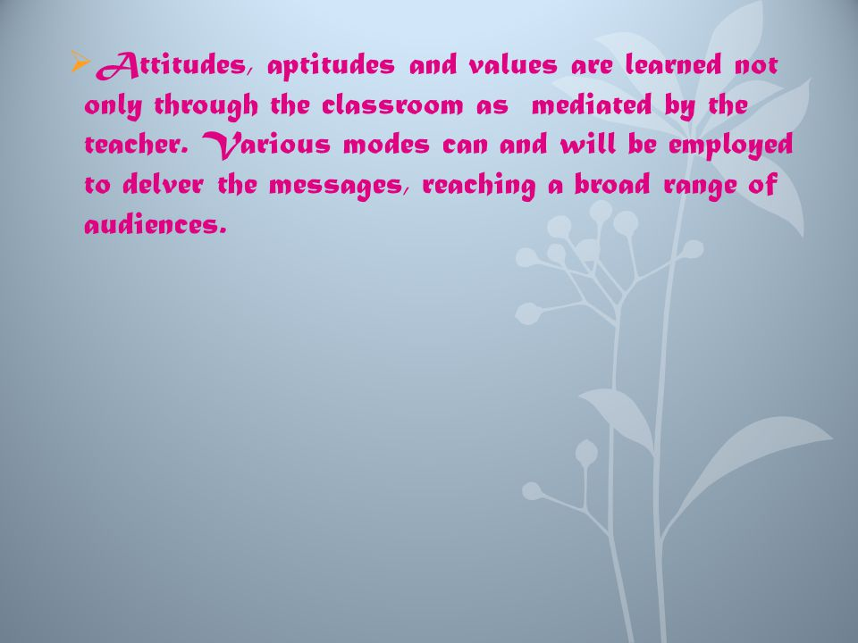 Attitudes, aptitudes and values are learned not only through the classroom as mediated by the teacher.