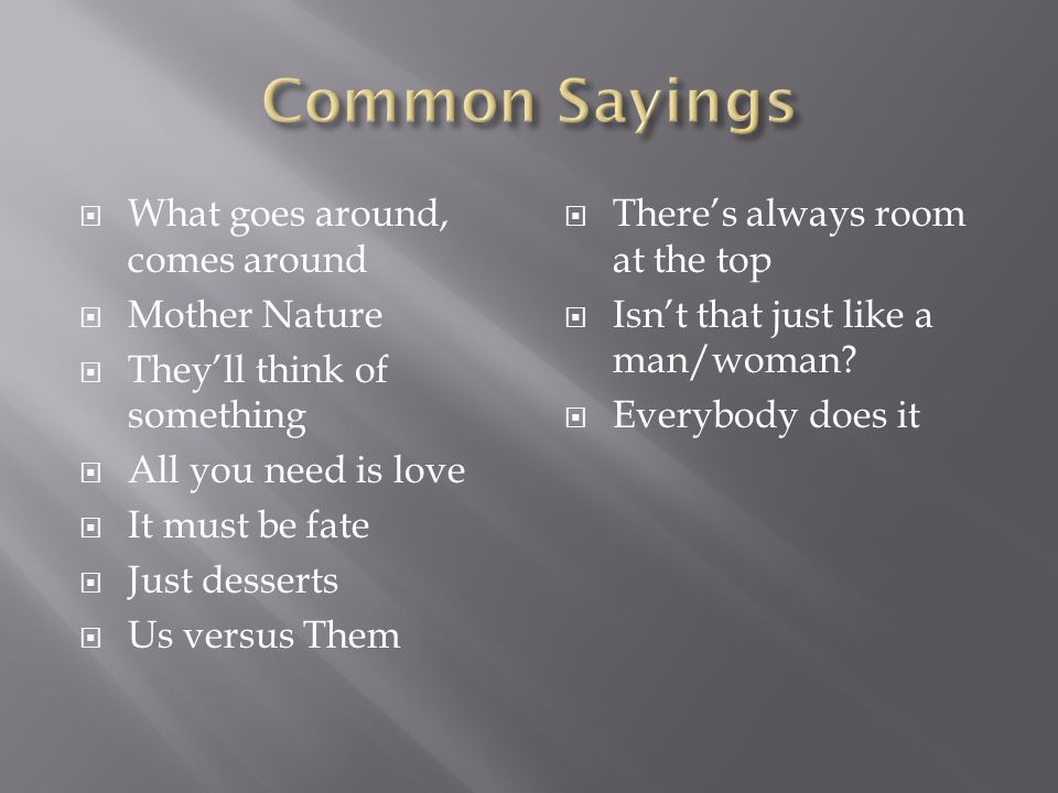 Common Sayings What goes around, comes around Mother Nature