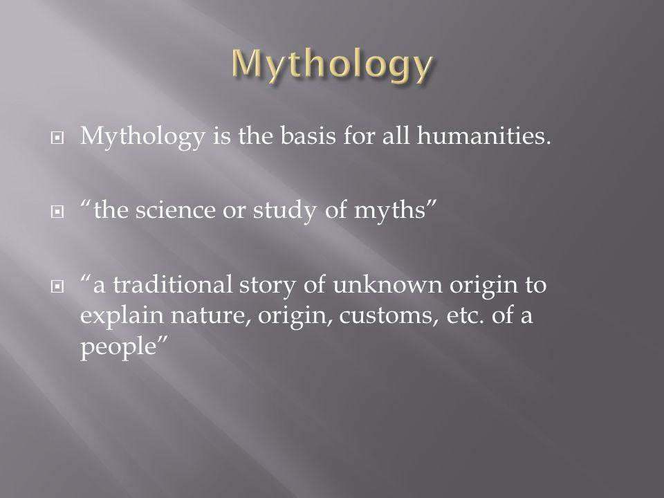 Mythology Mythology is the basis for all humanities.