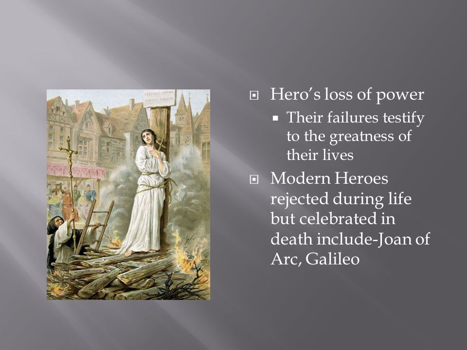 Hero's loss of power Their failures testify to the greatness of their lives.