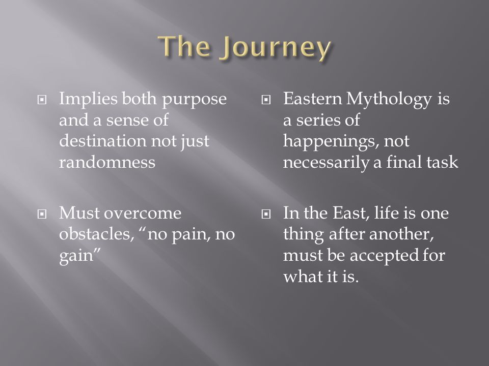 The Journey Implies both purpose and a sense of destination not just randomness. Must overcome obstacles, no pain, no gain