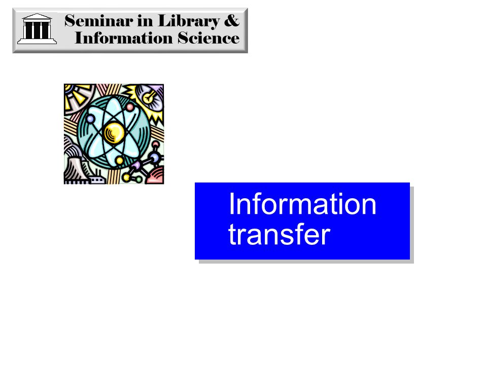Seminar in Library & Information Science Information transfer