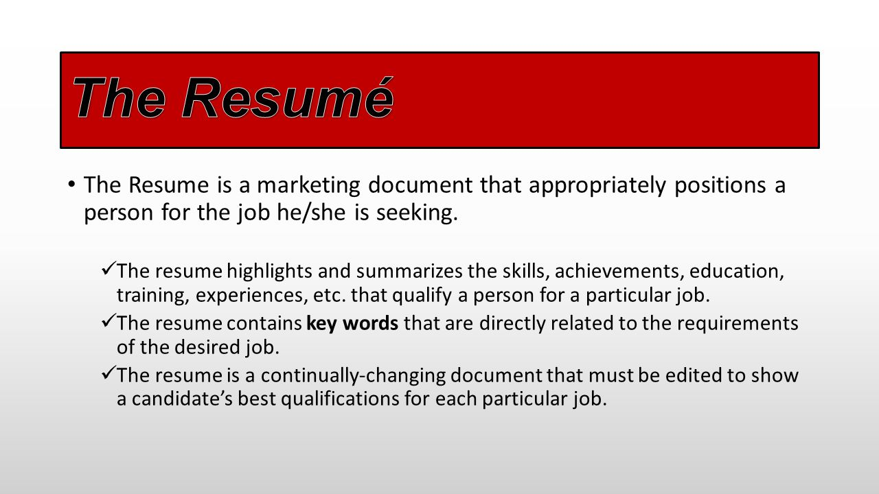 The Resumé The Resume is a marketing document that appropriately positions a person for the job he/she is seeking.