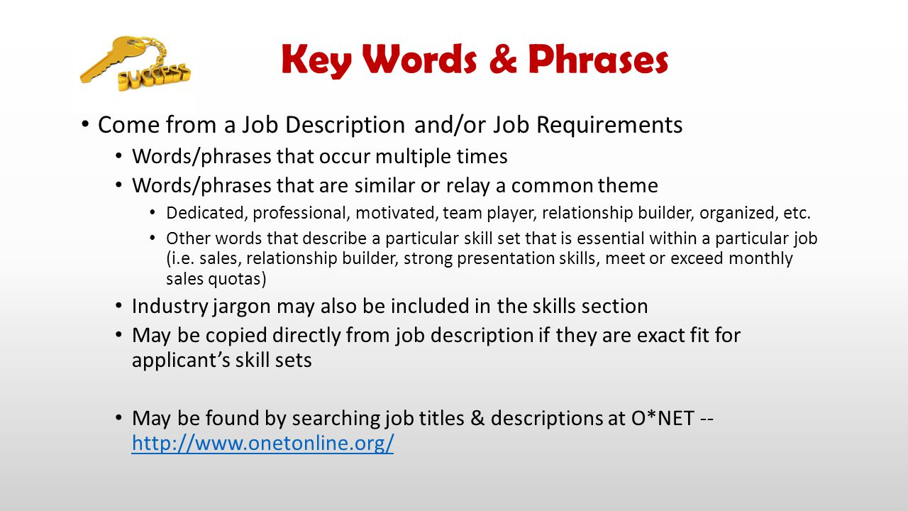 Key Words & Phrases Come from a Job Description and/or Job Requirements. Words/phrases that occur multiple times.